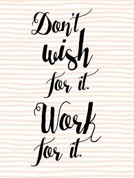 <b>Don't wish for</b> it, work for it quote - inspirational, entrepreneur quotes ...