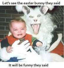 Lets See The Easter Bunny They Said | WeKnowMemes via Relatably.com