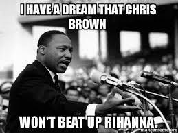i have a dream that chris brown won't beat up rihanna. - I Have a ... via Relatably.com