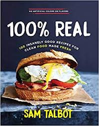 <b>100</b>% <b>Real</b>: <b>100</b> Insanely Good Recipes for Clean Food Made Fresh ...