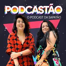 PODCASTÃO - O podcast da sapatão -