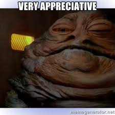 Very Appreciative - Jabba The Hutt | Meme Generator via Relatably.com