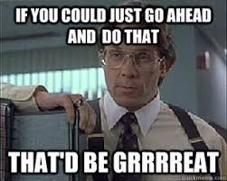Office Space Lumbergh Quotes. QuotesGram via Relatably.com