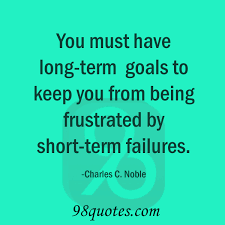 must have long term goals you must have long term goals