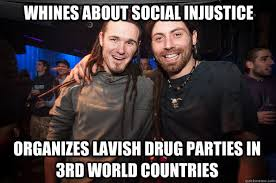WHINES ABOUT SOCIAL INJUSTICE ORGANIZES LAVISH DRUG PARTIES IN 3RD ... via Relatably.com