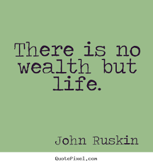 There is no wealth but life. John Ruskin popular life quote via Relatably.com