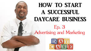 how to start a successful daycare business ep advertising and how to start a successful daycare business ep 3 advertising and marketing