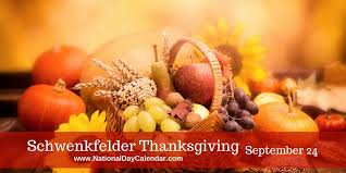 SCHWENKFELDER THANKSGIVING - September 24 - National Day ...