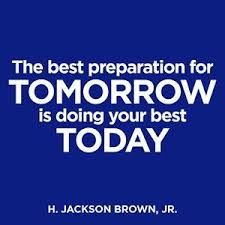 Image result for the best preparation for tomorrow is doing your best today