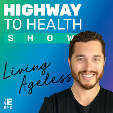 Dr. E's Highway to Health Show: Living Ageless