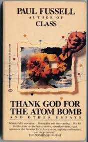 thank god for the atom bomb amp other essays by paul fussell