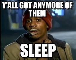 Me After Being Sleep Deprived Due To College on Memegen via Relatably.com