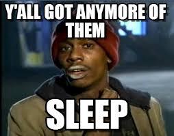 Me After Being Sleep Deprived Due To College on Memegen via Relatably.com