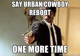Say Urban Cowboy Reboot One more time - Samuel L Jackson | Meme ... via Relatably.com