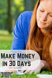 how to make money lance writing in 30 days or less head to you can start making money in just 30 days when you become a lance writer