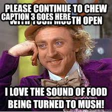 Please continue to chew with your mouth open i love the sound of ... via Relatably.com