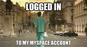 Logged in to my myspace account - Deserted - quickmeme via Relatably.com