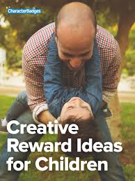 creative reward ideas for children character badges if all you do to get your children to behave is to scare them yelling and threats and punishments you might get outward obedience but you never