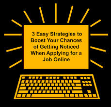 easy strategies to boost your chances of getting noticed when 3 easy strategies to boost your chances of getting noticed when applying for a job online