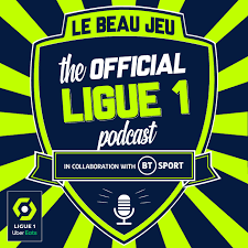 The Official Ligue 1 Podcast - Le Beau Jeu