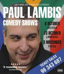 Paul Lambis Comedy Shows. Cyprus : Paul Lambis Comedy Shows. Paul Lambis brings his fabulous new show to the live stage with '3 Comedy Shows' performances ...