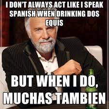 I Don't Always Act Like I Speak Spanish When Drinking Dos Equis ... via Relatably.com