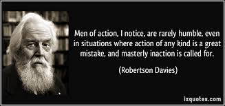 Men of action, I notice, are rarely humble, even in situations ... via Relatably.com
