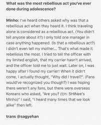 love should go on bysagyehan twitter trans 161211 minho media interview cut source m entertain naver com oid 109 aid 0003446524 q what was the most rebellious act you ve