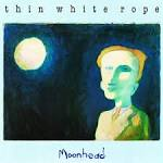 Moonhead album by Thin White Rope