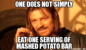 Meme Maker - ONE DOES NOT SIMPLY EAT ONE SERVING OF MASHED POTATO ... via Relatably.com