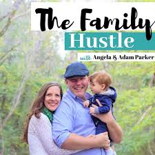 The Family Hustle with Angela and Adam Parker