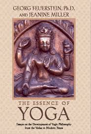 the essence of yoga essays on the development of yogic philosophy the essence of yoga essays on the development of yogic philosophy from the vedas to modern times georg feuerstein ph d jeanine miller 9780892817382