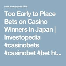 ideas about Casino Bet on Pinterest   Online Casino     Pinterest Too Early to Place Bets on Casino Winners in Japan   Investopedia  casinobets  casinobet