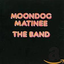<b>The Band</b> - <b>Moondog</b> Matinee - Amazon.com Music