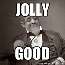 Jolly Good - 1889 [10] guy | Meme Generator via Relatably.com