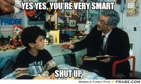 yes yes, you're very smart... - Meme Generator Captionator via Relatably.com