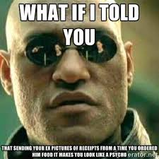 what if I told you that sending your ex pictures of receipts from ... via Relatably.com