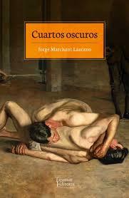"""""""Cuartos oscuros"""", la última e imprescindible novela de Jorge Marchant Lazcano."""
