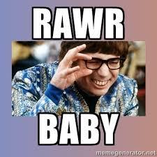 Rawr baby - Austin Powers | Meme Generator via Relatably.com