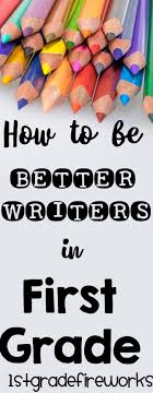 best ideas about how to teach writing writing helping first graders become better writers blog post to help all who teach writing
