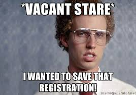 Vacant Stare* I wanted to save that registration! - Napoleon ... via Relatably.com