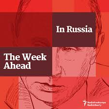 Podcast: The Week Ahead In Russia - Radio Free Europe / Radio Liberty
