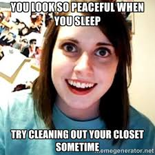 You look so peaceful when you sleep try cleaning out your closet ... via Relatably.com