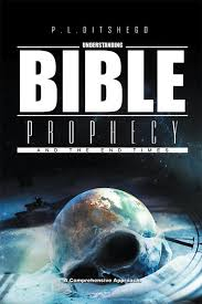 <b>Understanding</b> Bible Prophecy and the End Times <b>P. L. Ditshego</b> ...