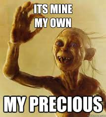 Its Mine My own My precious - Good Guy Gollum - quickmeme via Relatably.com
