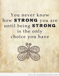 Wisdom Quotes #44: You never know how strong you are until being ...