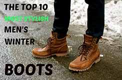 The Top 10 Most Stylish <b>Men's Winter Boots</b>