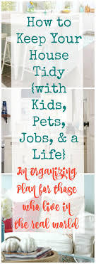 ideas about housework schedule spring how to keep your house tidy kids pets jobs and a life an organizing