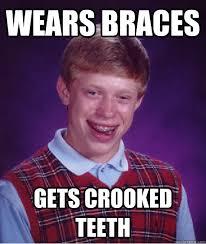 Wears braces gets crooked teeth - Bad Luck Brian - quickmeme via Relatably.com