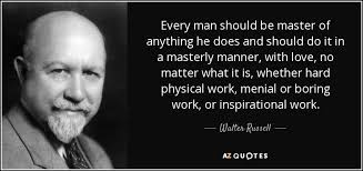 Walter Russell quote: Every man should be master of anything he ... via Relatably.com